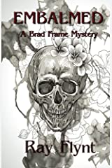 Embalmed: A Gripping Mystery Thriller (A Brad Frame Mystery Book 6) Kindle Edition