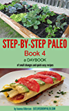 STEP-BY-STEP PALEO - BOOK 4: a Daybook of small changes and quick easy recipes (Paleo Daybooks)