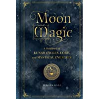 Moon Magic: A Handbook of Lunar Cycles, Lore, and Mystical Energies: 3