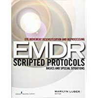 Eye Movement Desensitization and Reprocessing (EMDR) Scripted Protocols: Basics...