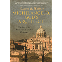 Michelangelo, God's Architect: The Story of His Final Years and Greatest Masterpiece (English Edition)