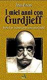 """I miei anni con Gurdjieff: Storia di un """"incontro con un uomo straordinario"""" (Spiritualità e tradizioni Vol. 5)"""