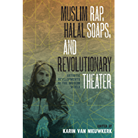 Muslim Rap, Halal Soaps, and Revolutionary Theater: Artistic Developments in the Muslim World book cover