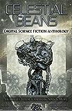 Celestial Beans: Digital Science Fiction Anthology (Digital Science Fiction Short Stories Series Three)