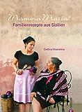 Mamma Maria! - Italienische Familienrezepte und Spezialitäten der Küche Siziliens zum Nachkochen, mit zahlreichen Tipps und Abbildungen auf gut 220 Seiten