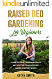 Raised Bed Gardening for Beginners: Advanced Guide for Growing Fruits and Vegetables in Raised Bed Gardens Month by…