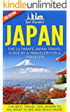 Japan: The Ultimate Japan Travel Guide By A Traveler For A Traveler: The Best Travel Tips; Where To Go, What To See And Much More (Japan Travel Guide, ... Guide, Japan Tour, History, Kyoto Guide,)