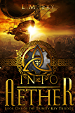 Into Aether: A Teen Steampunk Novel (The Trinity Key Trilogy of the Aether Series Book 1)