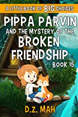 Pippa Parvin and the Mystery of the Broken Friendship: A Little Book of BIG Choices (Pippa the Werefox 15) Kindle Edition