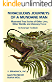 Miraculous Journeys of a Mundane Man: Illustrated True Stories of Other Lives, Other Worlds, and Visionary Travel (American Tao Book 4)