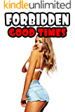 Forbidden Good Times (21 Off Limits Stories of Getting It From Every Angle!)