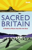 Sacred Britain: A Guide to Places that Stir the Soul (Bradt Travel Guide)