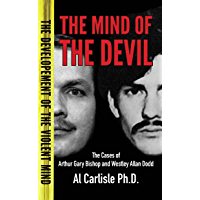 The Mind of The Devil: The Cases of Arthur Gary Bishop and Westley Allan Dodd (The Development of the Violent Mind Book 2) (English Edition)