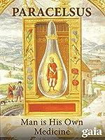 Paracelsus: Man is His Own Medicine