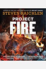Project Fire: Cutting-Edge Techniques and Sizzling Recipes from the Caveman Porterhouse to Salt Slab Brownie S'Mores Kindle Edition
