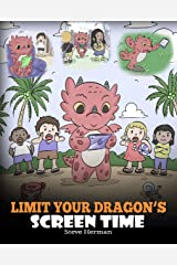 Limit Your Dragon's Screen Time: Help Your Dragon Break His Tech Addiction. A Cute Children Story to Teach Kids to Balance Life and Technology. (My Dragon Books Book 30) Kindle Edition
