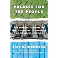 Palaces for the People: How Social Infrastructure Can Help Fight Inequality, Polarization...