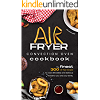 Air Fryer Convection Oven Cookbook: The Finest 300 Air Fryer Recipes to Cook Affordable and Delicious Meals for You and…