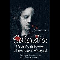 """Suicidio: Decisión Definitiva Al Problema Temporal: """"Para Dejar De Sufrir, No Es Necesario Que Mueras…""""."""