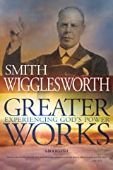 Greater Works: Experiencing God's Power Kindle Edition