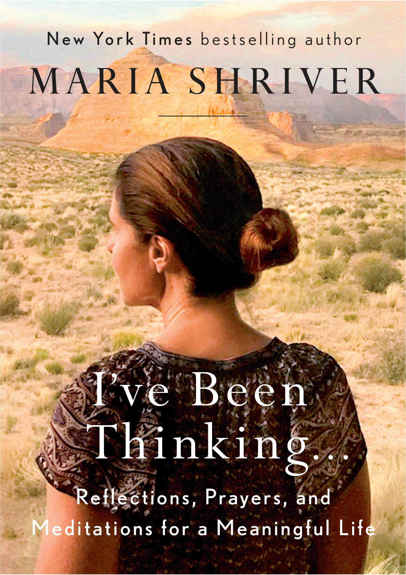 .: Reflections 【2018】by Maria Shriver Author Ive Been Thinking Hardcover and Meditations for a Meaningful Life Prayers Hardcover By Maria Shriver