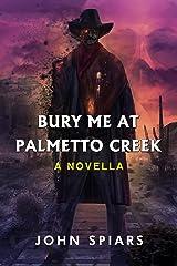 Bury me at Palmetto Creek: A Novella Kindle Edition