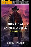 Bury me at Palmetto Creek: A Novella