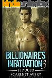 Billionaire's Infatuation Book 3—Seduced: Alpha Male Romance (Alpha Billionaire Series)