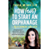 How (Not) to Start an Orphanage: ... by a woman who did