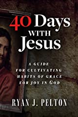 40 Days with Jesus: A guide for cultivating habits of grace for joy in God Kindle Edition