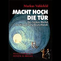 MACHT HOCH DIE TÜR: Das System Merkel und die Spaltung Deutschlands