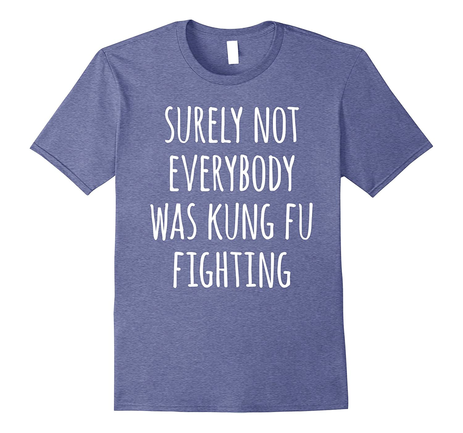 Surely Not Everybody Was Kung Fu Fighting Hilarious T-Shirt-alottee gift