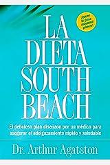 La Dieta South Beach: El delicioso plan disenado por un medico para asegurar el adelgazamiento rapido y saludable (The South Beach Diet) (Spanish Edition) Kindle Edition