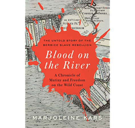 Amazon Com Blood On The River A Chronicle Of Mutiny And Freedom On The Wild Coast Ebook Kars Marjoleine Kindle Store