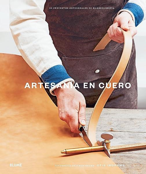 Artesanía en cuero: 20 proyectos artesanales de marroquinería: Amazon.es: Ingrams, Otis, Rodríguez Fischer, Cristina, Ruiz Guitérrez, Abel, Díaz Pérez, Antonio: Libros