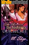 She Married, I'm Married, Our Secret: An Urban Romance