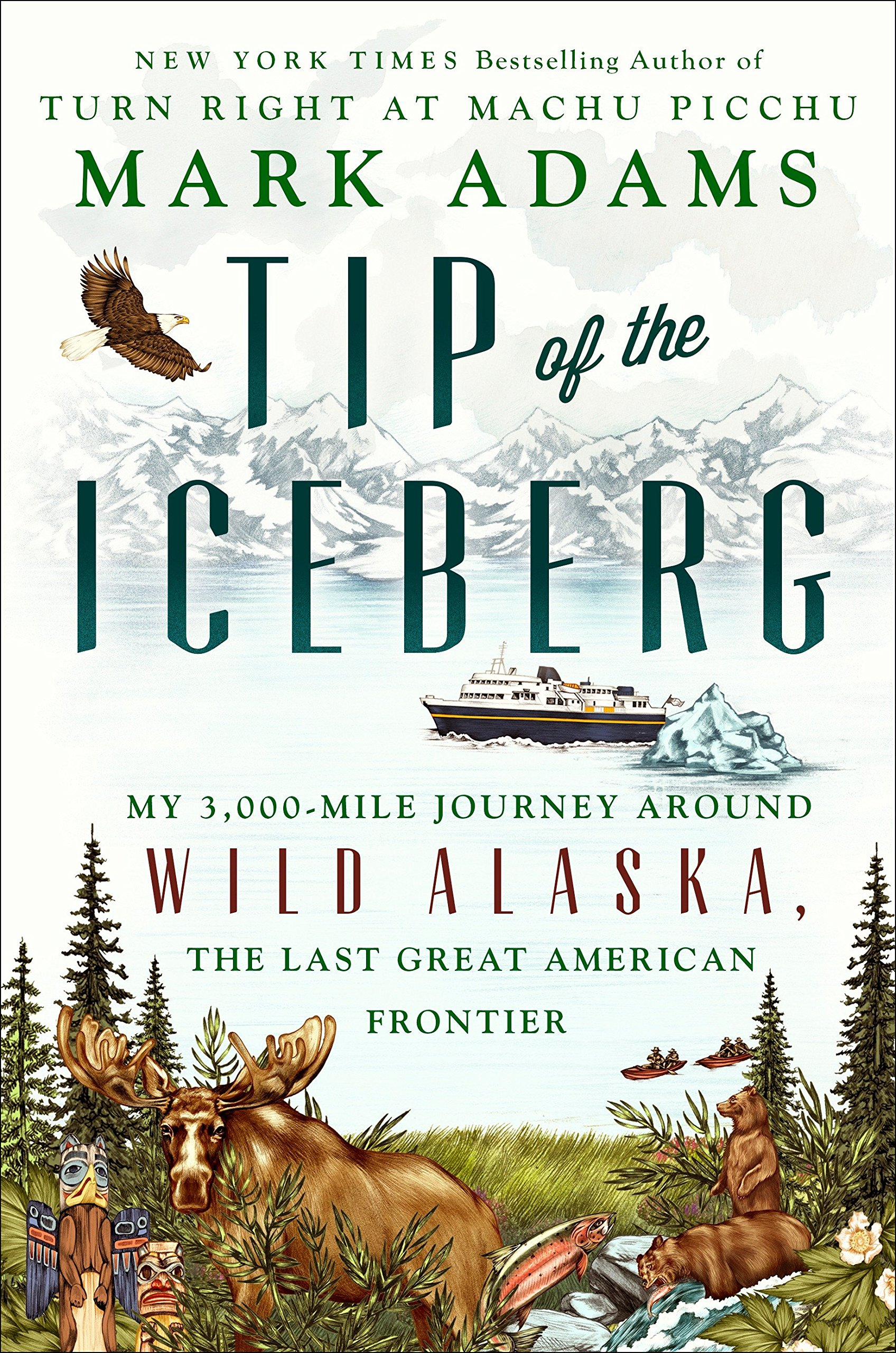 Tip of the Iceberg: My 3,000-Mile Journey Around Wild Alaska, the Last Great American Frontier by Dutton (Image #1)
