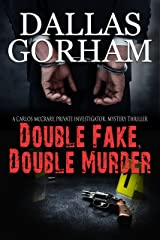 Double Fake, Double Murder (A Carlos McCrary, Private Investigator, Mystery Thriller Series Book 2) Kindle Edition