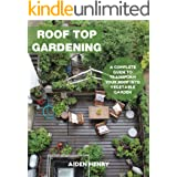 Roof Top Gardening: A Complete Guide To Transform Your Roof Into Vegetable Garden
