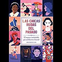 Las chicas rudas del pasado: 52 mujeres inolvidables que cambiaron el mundo