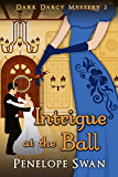 Intrigue at the Ball ~ A Pride and Prejudice Variation: (A romantic Regency mystery for Jane Austen fans) (Dark Darcy Mysteries Book 2)