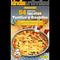 54 DELICIOSAS RECETAS - TORTILLAS Y OMELETTES: Selección Premium de platos Gourmet (Colección Los Elegidos del Chef nº 5)