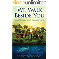 We Walk Beside You: Animal Messages For An Awakening World
