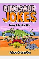 Dinosaur Jokes: Funny Jokes for Kids Kindle Edition