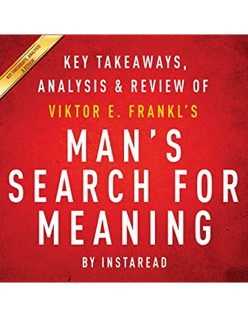 Mans Search for Meaning, by Viktor E. Frankl: Key Takeaways, Analysis &