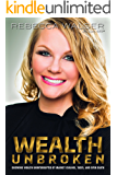 Wealth Unbroken: Growing Wealth Uninterrupted by Market Crashes, Taxes, and Even Death