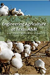 Engineering Agriculture at Texas A&M: The First Hundred Years (Texas A&M AgriLife Research and Extension Service Series) Kindle Edition