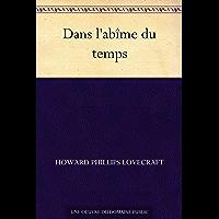 Dans l'abîme du temps (French Edition)