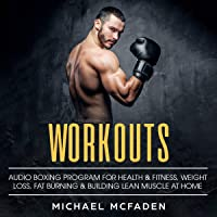Workouts: Audio Bodyweight Boxing Program for Health & Fitness, Weight Loss, Fat Burning & Building Lean Muscle at Home