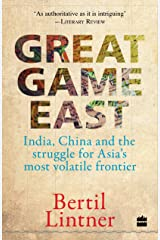 Great Game East: India, China and the Struggle for Asia's Most Volatile Frontier Paperback
